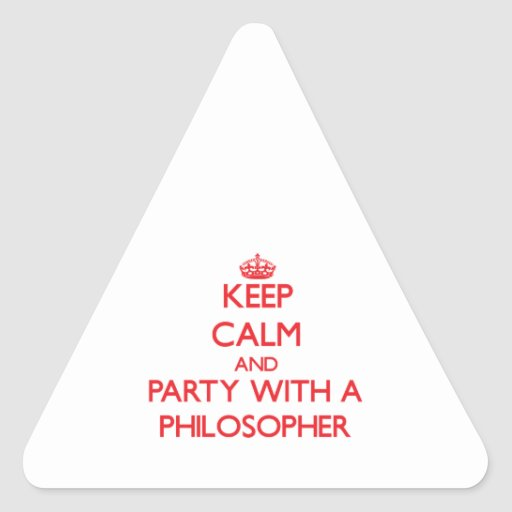 Keep Calm and Party With a Philosopher Triangle Stickers