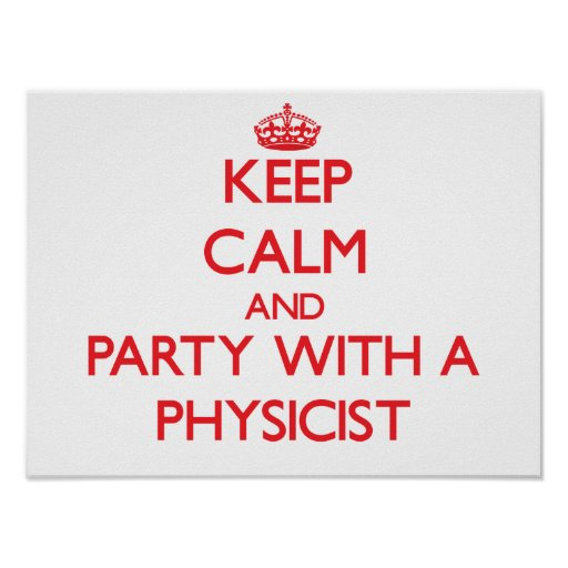 Keep Calm and Party With a Physicist Print