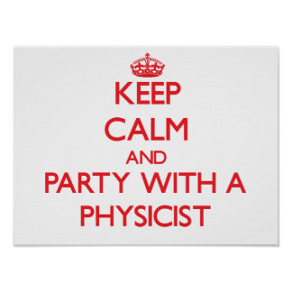 Keep Calm and Party With a Physicist Posters
