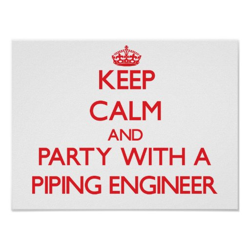 Keep Calm and Party With a Piping Engineer Posters
