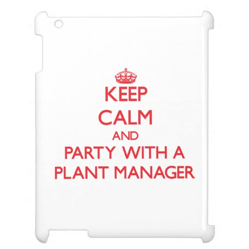 Keep Calm and Party With a Plant Manager Case For The iPad