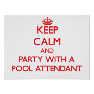 Keep Calm and Party With a Pool Attendant Poster