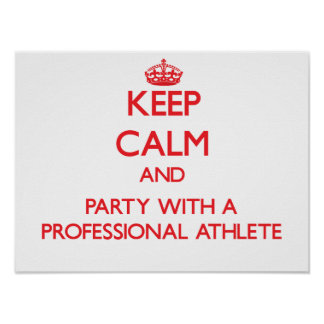 Keep Calm and Party With a Professional Athlete Print