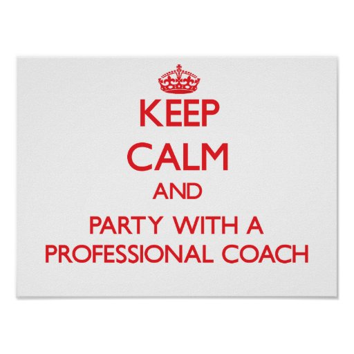 Keep Calm and Party With a Professional Coach Posters