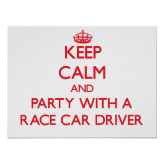 Keep Calm and Party With a Race Car Driver Posters