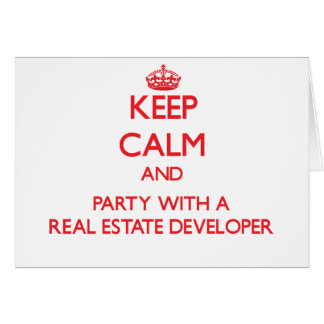 Keep Calm and Party With a Real Estate Developer Greeting Card