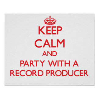 Keep Calm and Party With a Record Producer Poster
