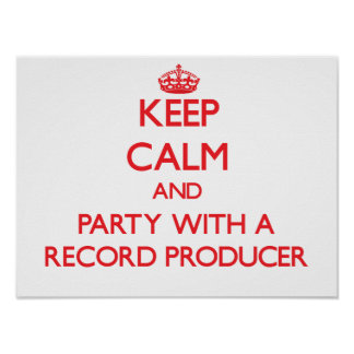 Keep Calm and Party With a Record Producer Print