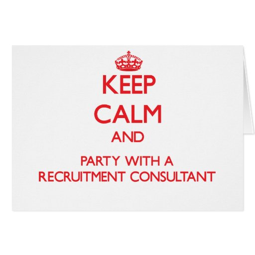 Keep Calm and Party With a Recruitment Consultant Greeting Card