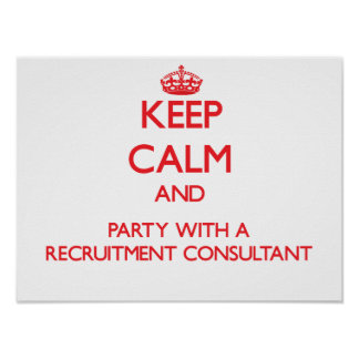Keep Calm and Party With a Recruitment Consultant Poster