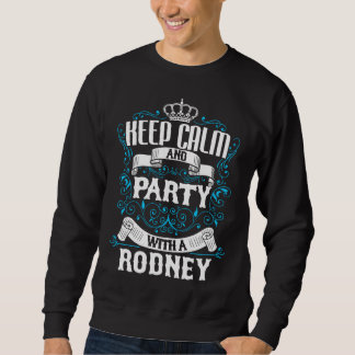 Keep Calm and Party With A RODNEY.Gift Birthday Sweatshirt