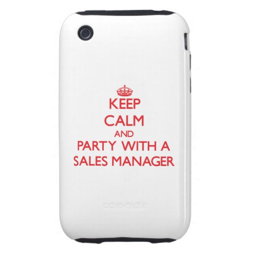Keep Calm and Party With a Sales Manager Tough iPhone 3 Cover