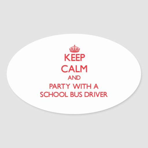 Keep Calm and Party With a School Bus Driver Oval Stickers