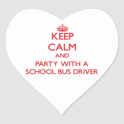 Keep Calm and Party With a School Bus Driver Heart Sticker