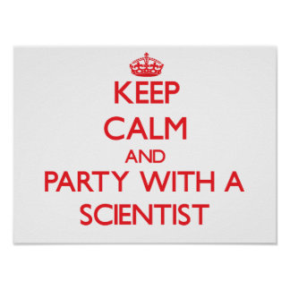 Keep Calm and Party With a Scientist Posters