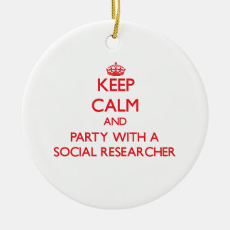 Keep Calm and Party With a Social Researcher Ceramic Ornament
