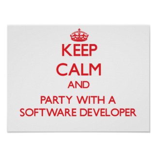 Keep Calm and Party With a Software Developer Poster