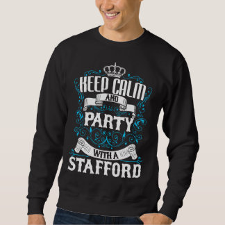 Keep Calm and Party With A STAFFORD.Gift Birthday Sweatshirt
