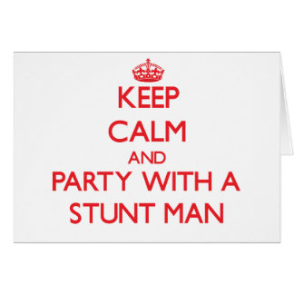 Keep Calm and Party With a Stunt Man Greeting Card