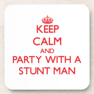 Keep Calm and Party With a Stunt Man Drink Coasters