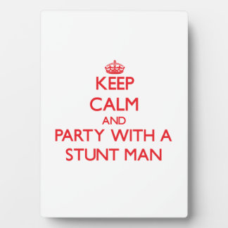 Keep Calm and Party With a Stunt Man Photo Plaques