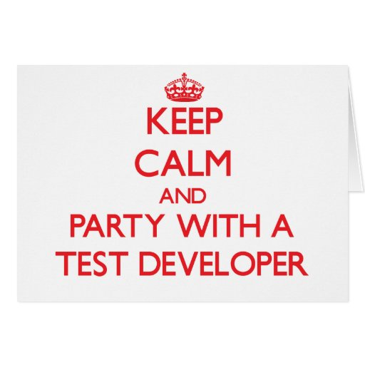 Keep Calm and Party With a Test Developer Greeting Cards