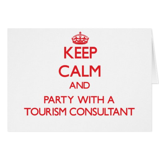 Keep Calm and Party With a Tourism Consultant Greeting Card