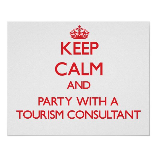 Keep Calm and Party With a Tourism Consultant Posters