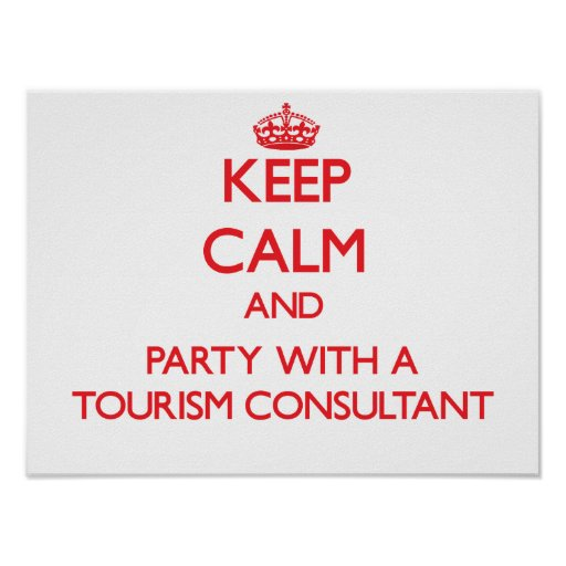 Keep Calm and Party With a Tourism Consultant Print