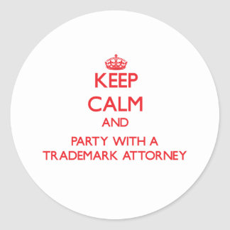 Keep Calm and Party With a Trademark Attorney Round Stickers