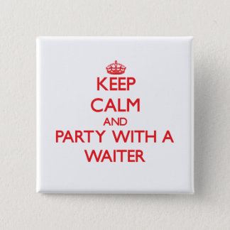 Keep Calm and Party With a Waiter 15 Cm Square Badge