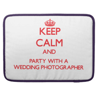 Keep Calm and Party With a Wedding Photographer Sleeves For MacBooks