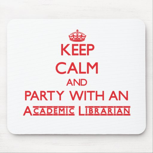 Keep Calm and Party With an Academic Librarian Mousepads