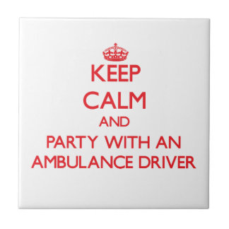 Keep Calm and Party With an Ambulance Driver Tile