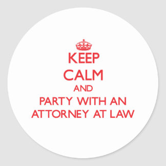 Keep Calm and Party With an Attorney At Law Round Stickers