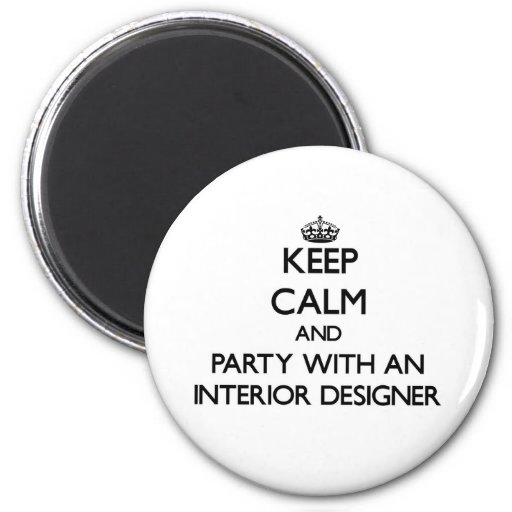 Keep Calm and Party With an Interior Designer Fridge Magnet