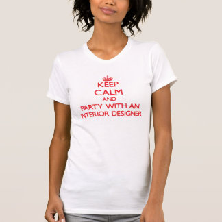 Keep Calm and Party With an Interior Designer T-shirts