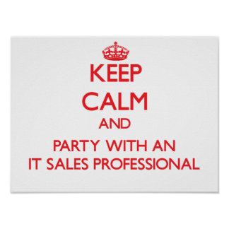 Keep Calm and Party With an It Sales Professional Posters
