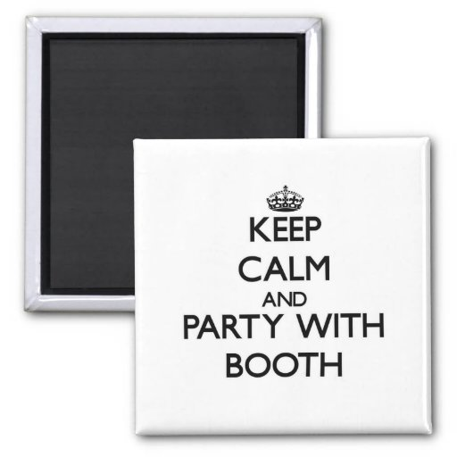 Keep calm and Party with Booth Magnets
