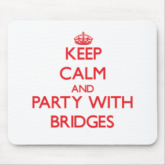 Keep calm and Party with Bridges Mousepads