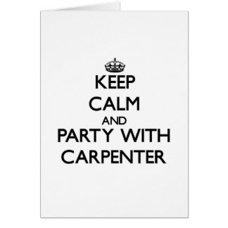 Keep calm and Party with Carpenter Greeting Cards