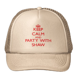 Keep calm and Party with Shaw Cap