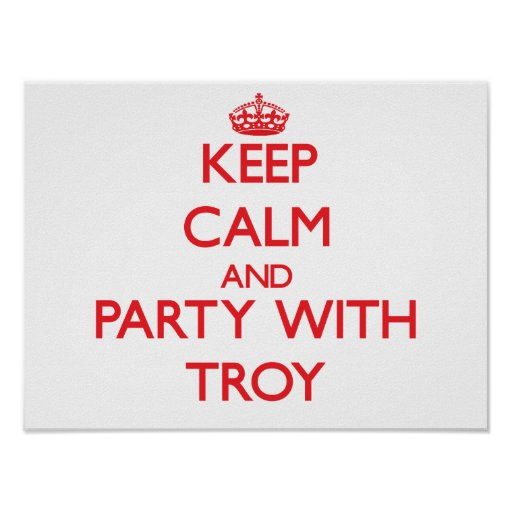 Keep calm and Party with Troy Posters