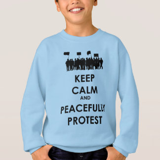 Keep Calm and Peacefully Protest (black text) Sweatshirt