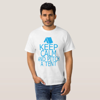 KEEP CALM AND PITCH A TENT . T-Shirt