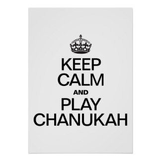 KEEP CALM AND PLAY CHANUKAH POSTERS