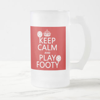 Keep Calm and Play Footy (football) (any colour) Frosted Glass Beer Mug