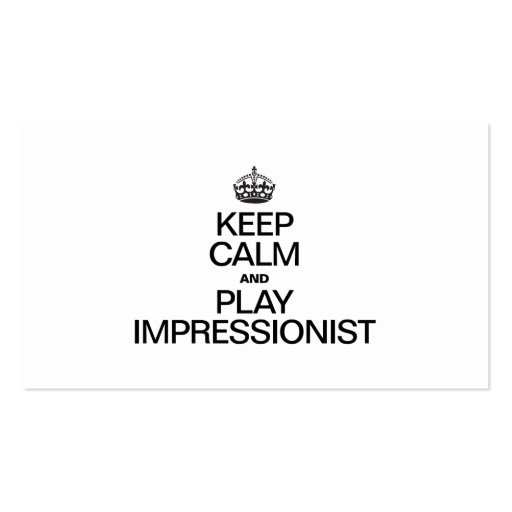 KEEP CALM AND PLAY IMPRESSIONIST BUSINESS CARDS