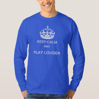 Keep calm and play louder t-shirt