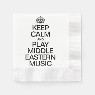 KEEP CALM AND PLAY MIDDLE EASTERN MUSIC DISPOSABLE SERVIETTES